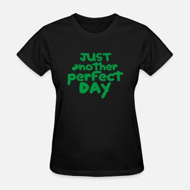 Just Another Day just another perfect day - Women's T-Shirt