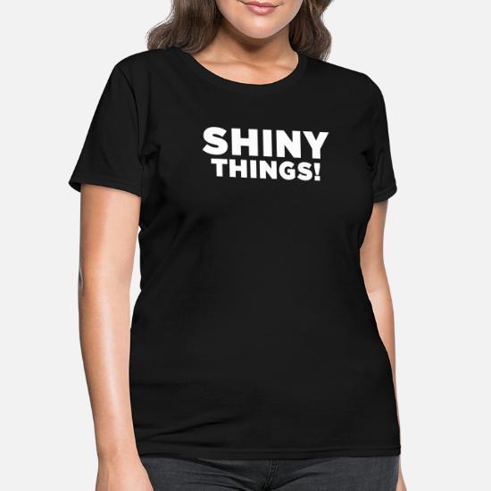 12b9e265 Shiny Things. Funny ADHD Quote Women's T-Shirt | Spreadshirt