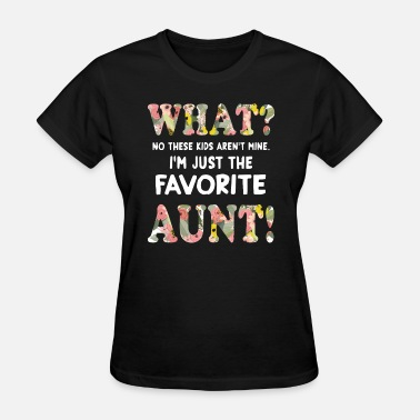 Whats Mine Say what no these kids arent mine im just the favorite - Women's T-Shirt