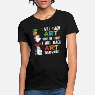 Funny Art I will teach art here or there I will teach art ev - Women's T-Shirt