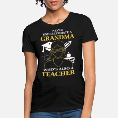 Grandma Teacher Grandma - A grandma who is also a teacher tee - Women's T-Shirt