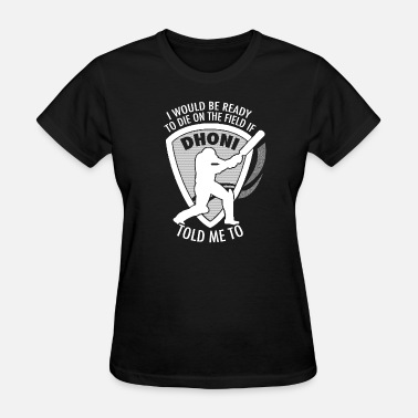 Dhoni Dhoni fan - I would be ready to die on the field - Women's T-Shirt