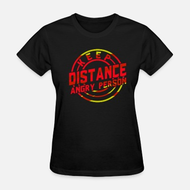 Keep Distance Keep Distance Angry Person - Women's T-Shirt
