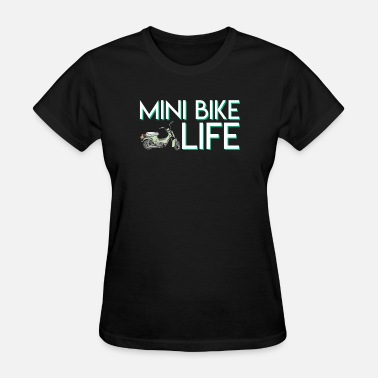 Mini Bike Mini Bike Life Mini Biker Lovely Saying - Women's T-Shirt