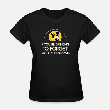Bartender Drink Bartender Drinking To Forget Pay In Advance - Women's T-Shirt