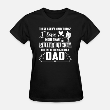 Roller Hockey Roller Hockey Dad Shirt - Women's T-Shirt