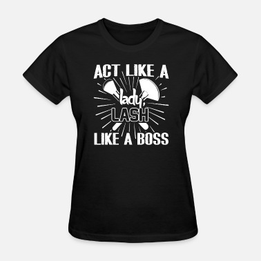 Lash Boss Makeup Artists Lash Like A Boss - Women's T-Shirt