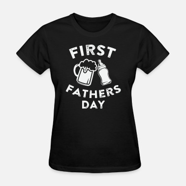 First-fathers-day Father - First Father's Day Beer - Women's T-Shirt