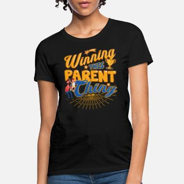Parenting Winning This Parent Thing Parenting - Women's T-Shirt