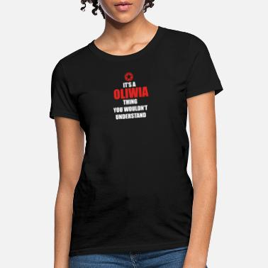 Oliwia Geschenk it s a thing birthday understand OLIWIA - Women's T-Shirt
