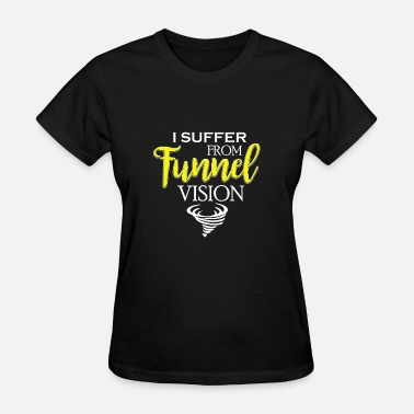 Tunnel Vision I Suffer From Tunnel Vision Tornado - Women's T-Shirt