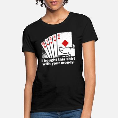 Jackpot Money Funny Bought With Your Money Poker - Women's T-Shirt
