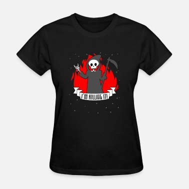Reaper-wear I'm killing it! Halloween Shirt Reaper T Shirt Tee - Women's T-Shirt