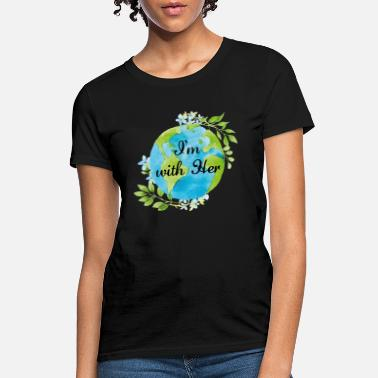 Save The Planet I'm With Her - Women's T-Shirt