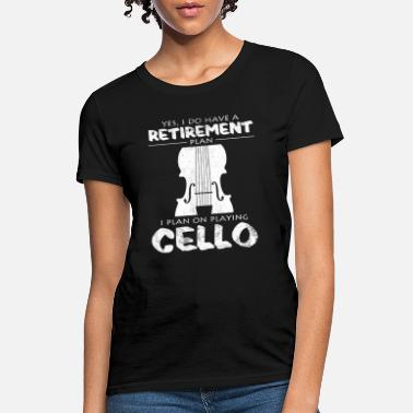Playing Retirement Plan Cello Cool Cellist Statement Gift - Women's T-Shirt