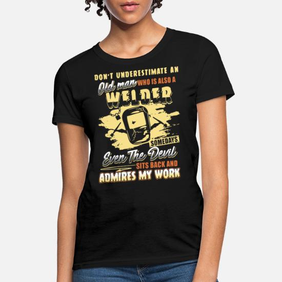 a9df5316 do not underestimate an old man who is also a weld Women's T-Shirt ...