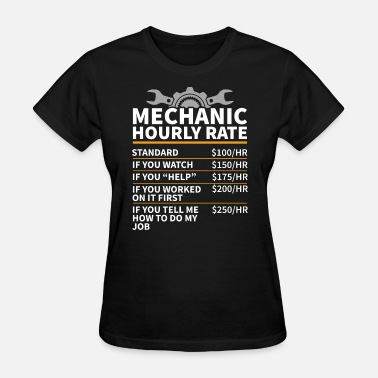 Mechanic Hourly Rate Mechanic Hourly Rate - Women's T-Shirt