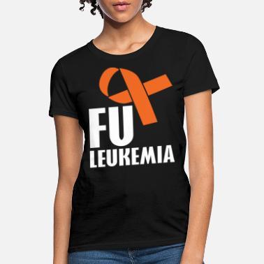 feba0b9d2e Leukemia FU Leukemia Cancer - Funny Leukemia Awareness - Women's T-