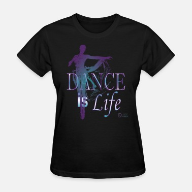 Dance Life Dance is Life - Women's T-Shirt