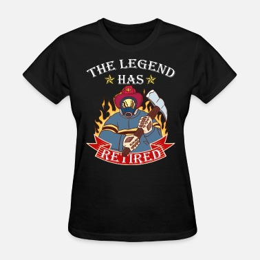 Fire-eater Legend Has Retired Proud Firefighter Fire Marshal - Women's T-Shirt