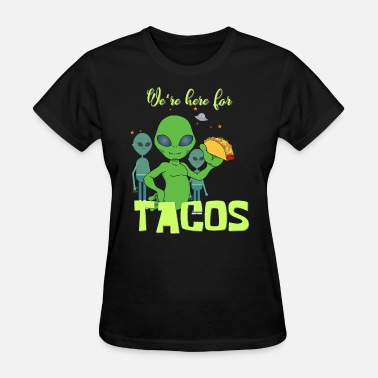 Spaceship Jokes We are Here For Tacos Aliens UFO Funny Spaceship - Women's T-Shirt