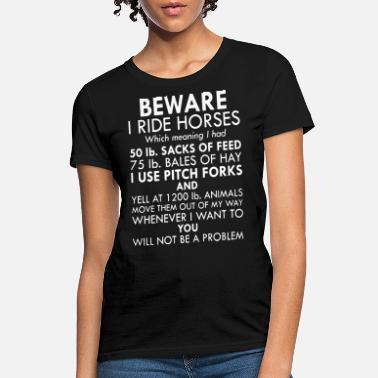 Beware Sportswear Beware I ride horses 50ib sacks of feed 75 ib bale - Women's T-Shirt
