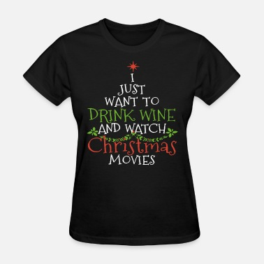 i just want to drink wine and watch christmas movi - Women's T-Shirt