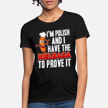 i am polosh and i have the kielbasa to prove it ch - Women's T-Shirt