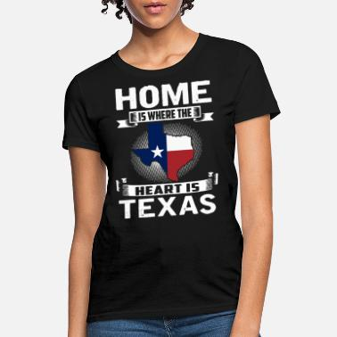 home is where the heart is texas america people li - Women's T-Shirt