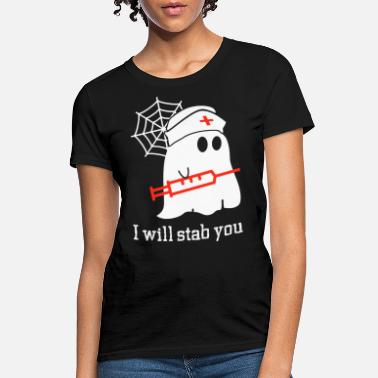 8bf83246e9 i will stab you funny nurse halloween costume ghos - Women's T