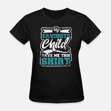 My Favorite Child My Favorite Child Gave - Women's T-Shirt