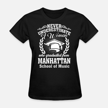 never underestimate a woman who graduated from man - Women's T-Shirt