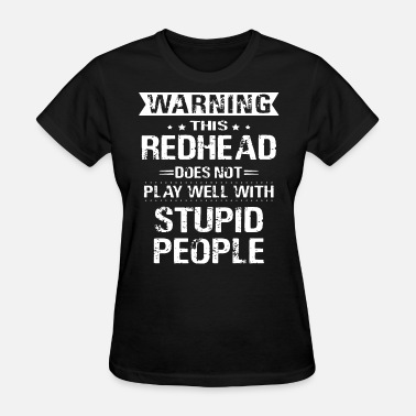 warning this redhead does not play well with stupi - Women's T-Shirt
