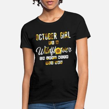 october girl is a wildflower in love with the sun - Women's T-Shirt