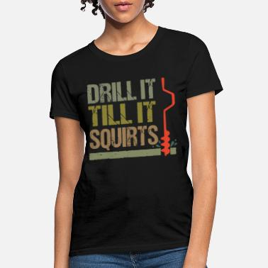 Drilling drill till it squirts engineer - Women's T-Shirt