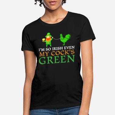 So Irish My Cock Is Green Funny St Patricks Day - Women's T-Shirt