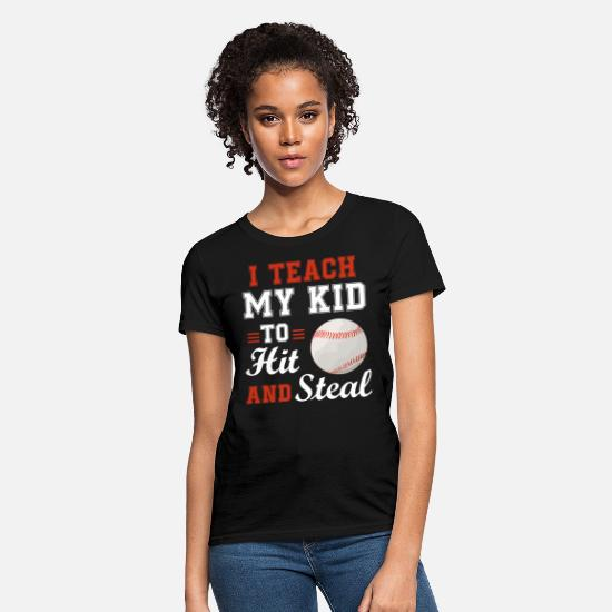 Hit T-Shirts - I Teach My Kid To Hit And Steal Funny Baseball - Women's T-Shirt black