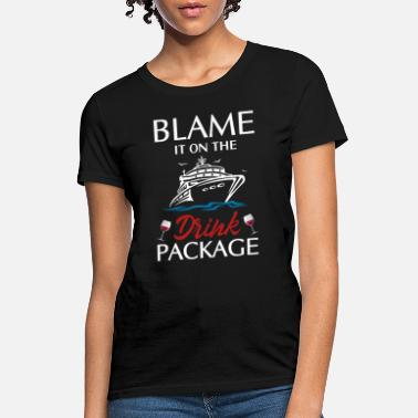 Alcohol Blame It On The Drink Package Funny Cruising Wine - Women's T-Shirt