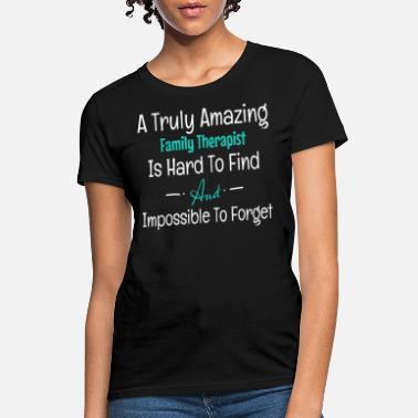 Marriage A Truly Amazing Family Therapist Is Hard To Find - Women's T-Shirt