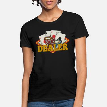 Dealer Funny Poker Casino Dealer Shirt - Women's T-Shirt