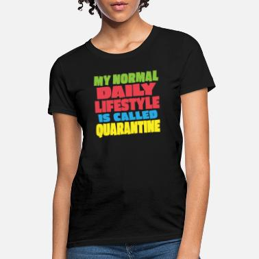 My Normal Daily Lifestyle is Called Quarantine - Women's T-Shirt