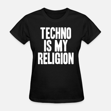 House Music Religion Techno Is My Religion EDM Electronic Music House - Women's T-Shirt