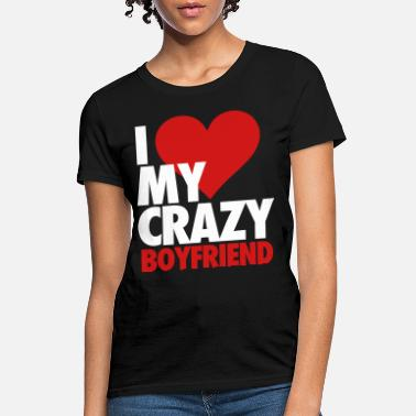 Couples I Love My Crazy Boyfriend - Women's T-Shirt