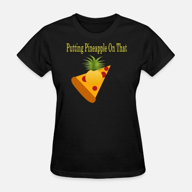 No Pineapple On Pizza Pineapple Pizza - Women's T-Shirt