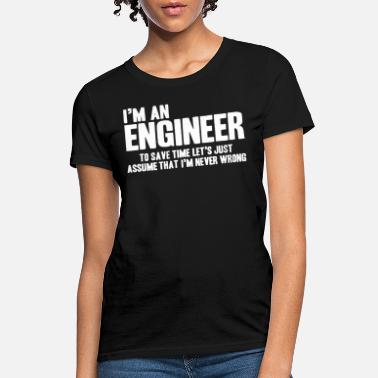 Im An Engineer To Save Time Im Never Wrong WOMENS T-SHIRT Funny birthday gift