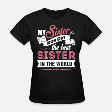 my sister has got the best sister in the world sis - Women's T-Shirt