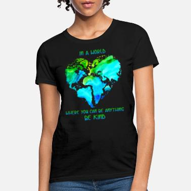 Anything In A World Where You Can Be Anything Be Kind T shi - Women's T-Shirt