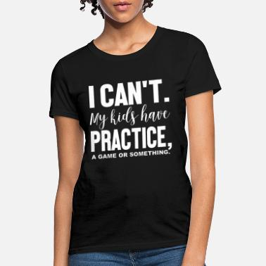 Dirty Couple I Can t My Kids Have Practice a game or something - Women's T-Shirt