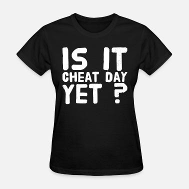 Funny Cheat Day Cheating - Is It cheat day yet ? - Women's T-Shirt