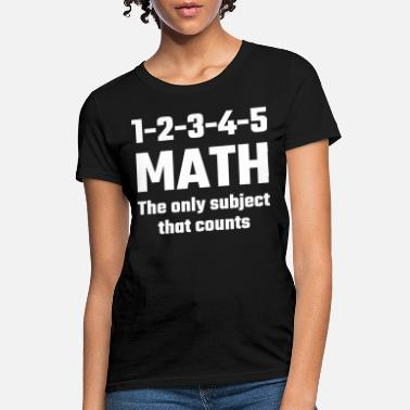 Math Count Math - Math The Only Subject That Counts - Women's T-Shirt